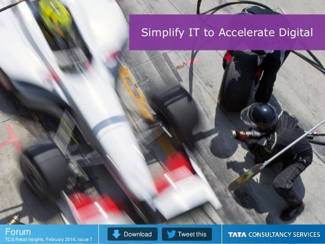 Download Tweet thisForum TCS Retail Insights, February 2016, Issue 7 Simplify IT to Accelerate Digital