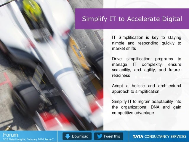 IT Simplification is key to staying nimble and responding quickly to market shifts Drive simplification programs to manage...