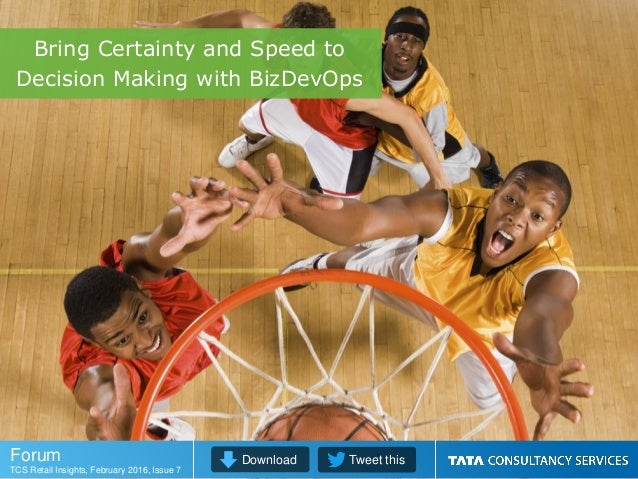 Bring Certainty and Speed to Decision Making with BizDevOps Download Tweet thisForum TCS Retail Insights, February 2016, I...