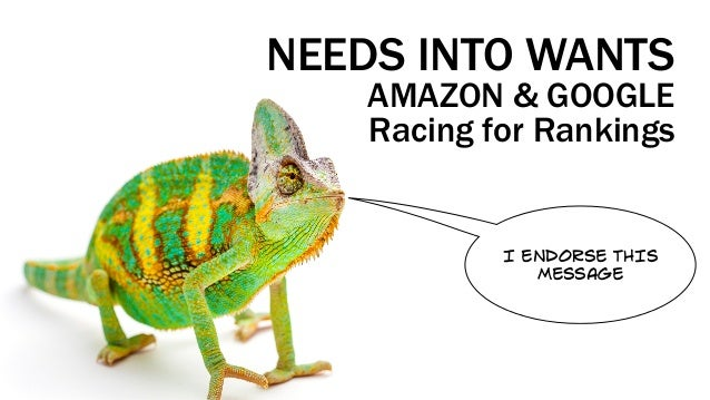 NEEDS INTO WANTS AMAZON & GOOGLE Racing for Rankings I ENDORSE THIS MESSAGE
