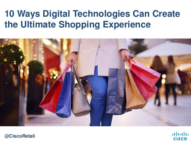 10 Ways Digital Technologies Can Create the Ultimate Shopping Experience @CiscoRetail