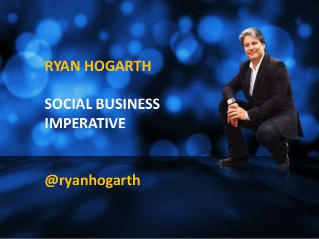 RYAN HOGARTH SOCIAL BUSINESS IMPERATIVE @ryanhogarth
