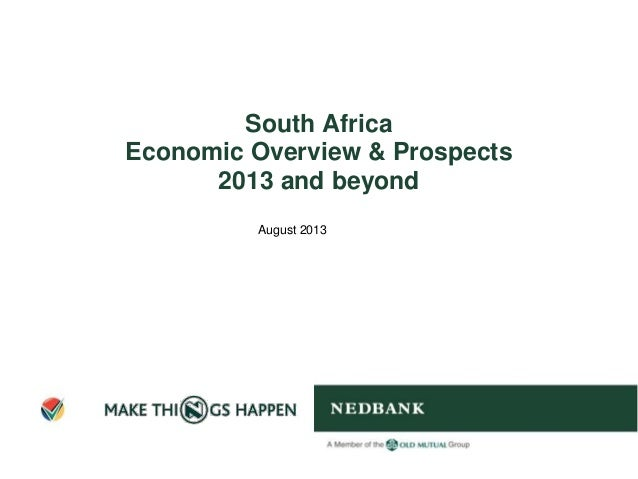 South Africa Economic Overview & Prospects 2013 and beyond August 2013