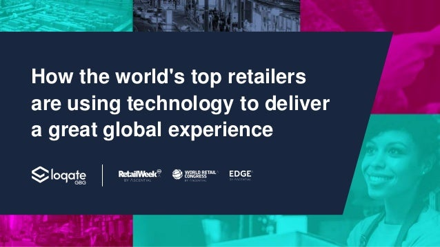 How the world's top retailers are using technology to deliver a great global experience
