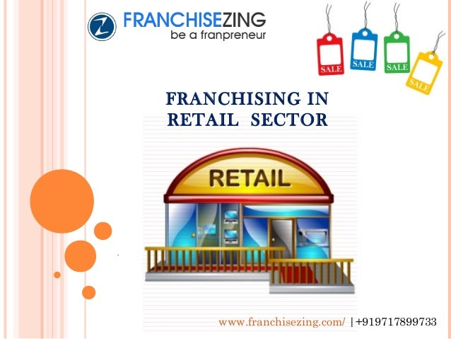 . . www.franchisezing.com/ |+919717899733 FRANCHISING IN RETAIL SECTOR