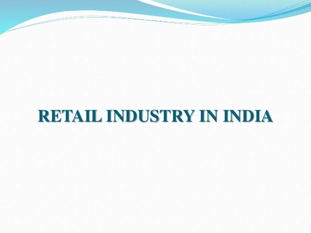 retail industry in india Retail industry in india is undoubtingly one of the fastest growing retail industry in the world it is the largest among all industries accounting to 10 per cent of the country gdp and employs around 8 per cent of the workforce.