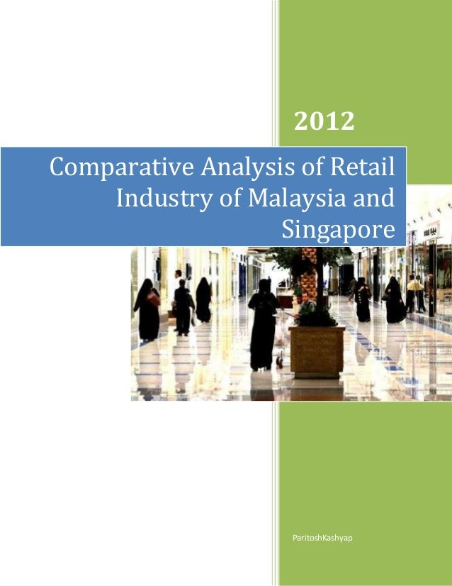 2012Comparative Analysis of Retail    Industry of Malaysia and                   Singapore                     ParitoshKas...