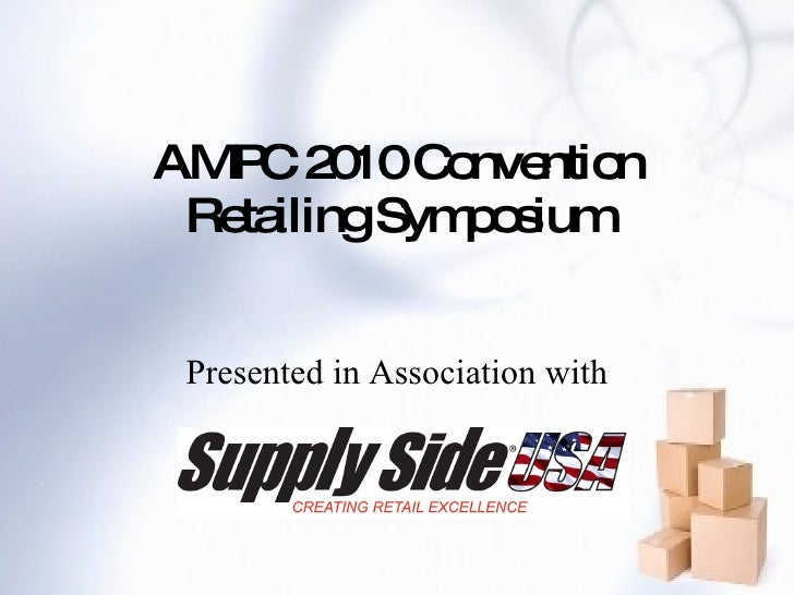AMPC 2010 Convention Retailing Symposium <ul><li>Presented in Association with </li></ul>