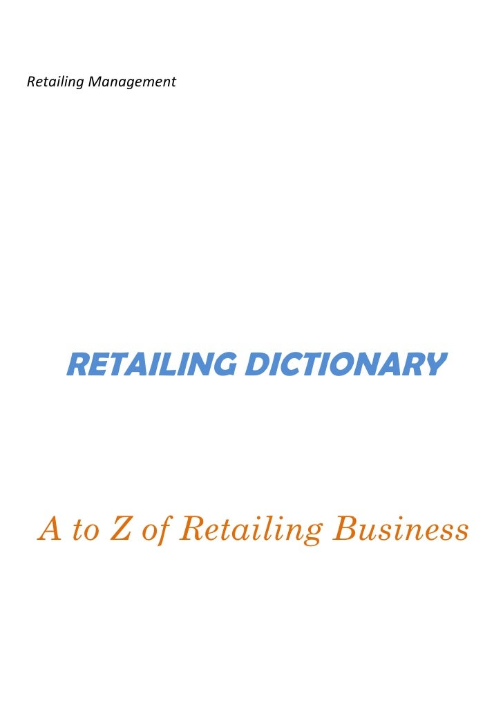 Retailing Management     RETAILING DICTIONARY A to Z of Retailing Business