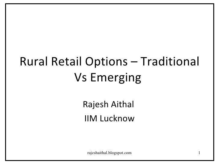 Rural Retail Options – Traditional           Vs Emerging            Rajesh Aithal            IIM Lucknow               raj...