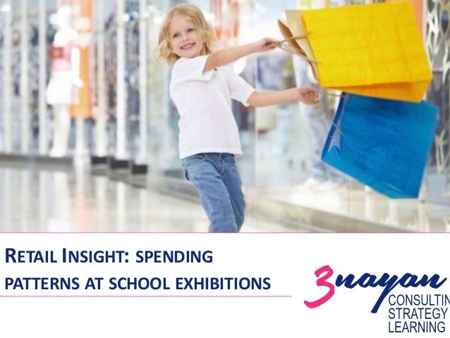 RETAIL INSIGHT: SPENDING PATTERNS AT SCHOOL EXHIBITIONS