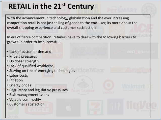 RETAIL in the 21st CenturyWith the advancement in technology, globalization and the ever increasingcompetition retail is n...