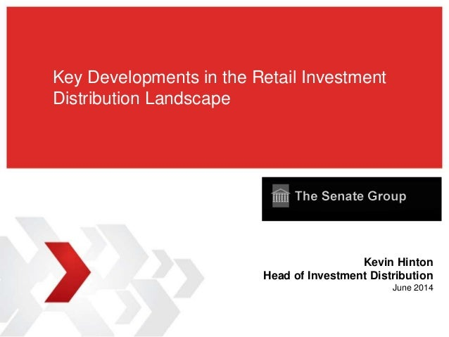 Key Developments in the Retail Investment Distribution Landscape Kevin Hinton Head of Investment Distribution June 2014