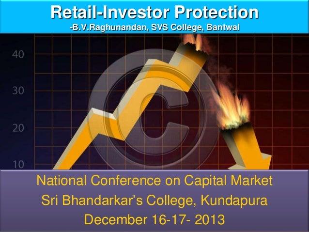 Retail-Investor Protection -B.V.Raghunandan, SVS College, Bantwal  National Conference on Capital Market Sri Bhandarkar's ...