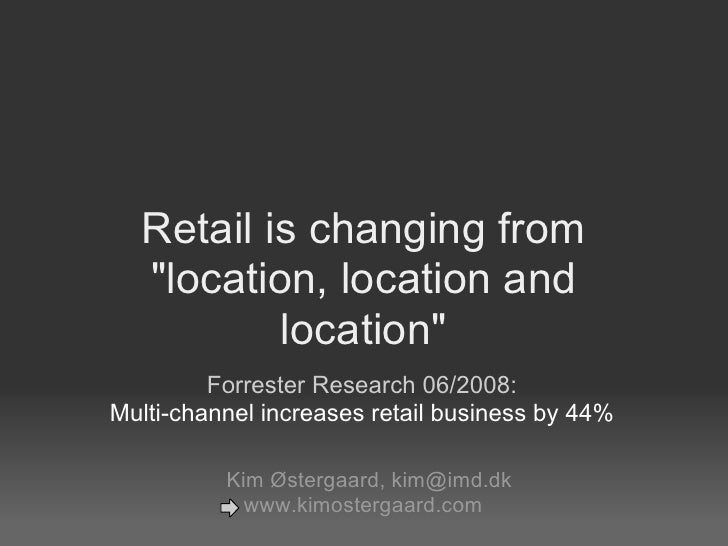 """Retail is changing from   """"location, location and           location""""          Forrester Research 06/2008: Multi-channel i..."""