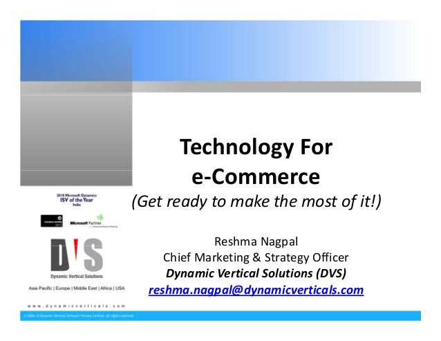 Technology For         e‐Commerce(Get ready to make the most of it!)              Reshma Nagpal     Chief Marketing & Stra...