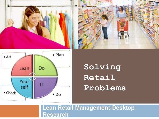 Solving Retail Problems Lean Retail Management-Desktop Research