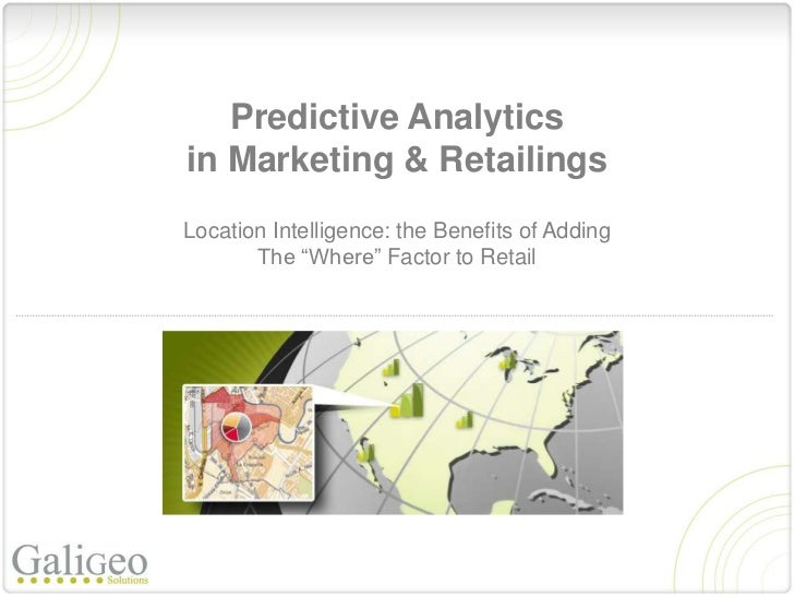 """Predictive Analyticsin Marketing & RetailingsLocation Intelligence: the Benefits of Adding       The """"Where"""" Factor to Ret..."""