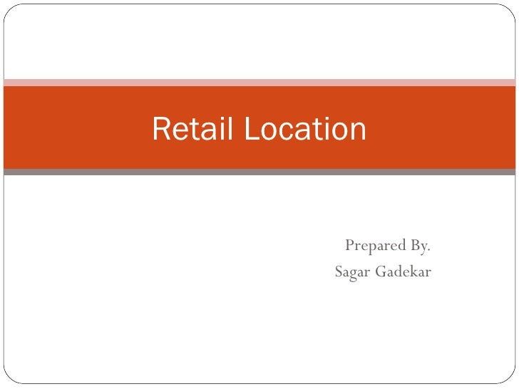 Retail Location             Prepared By.            Sagar Gadekar