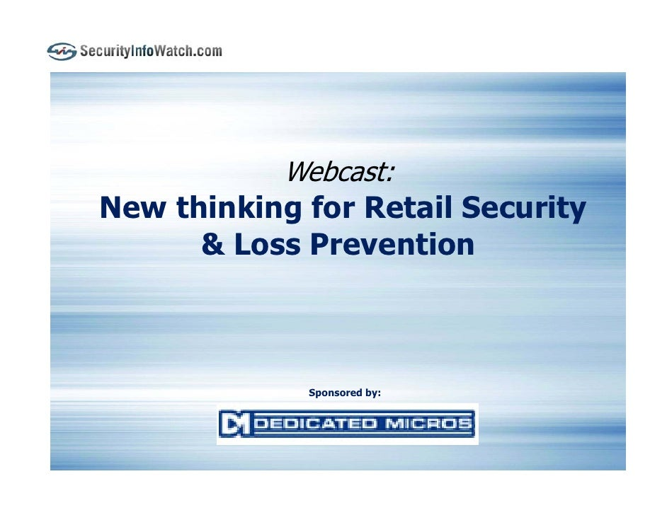 Webcast: New thinking for Retail Security       & Loss Prevention                 Sponsored by: