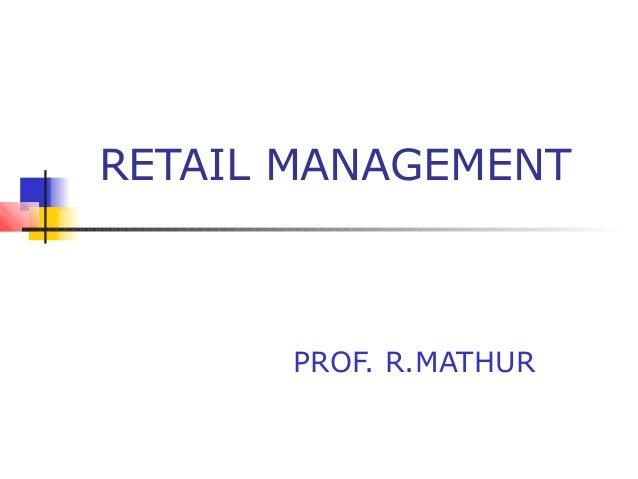 RETAIL MANAGEMENT PROF. R.MATHUR