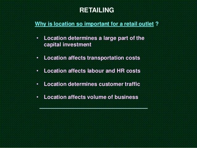 "important of location decision in retailing 15 facility location decision as the saying goes, ""in retail, the three most important factors for success are location, location, and location"" this is not."