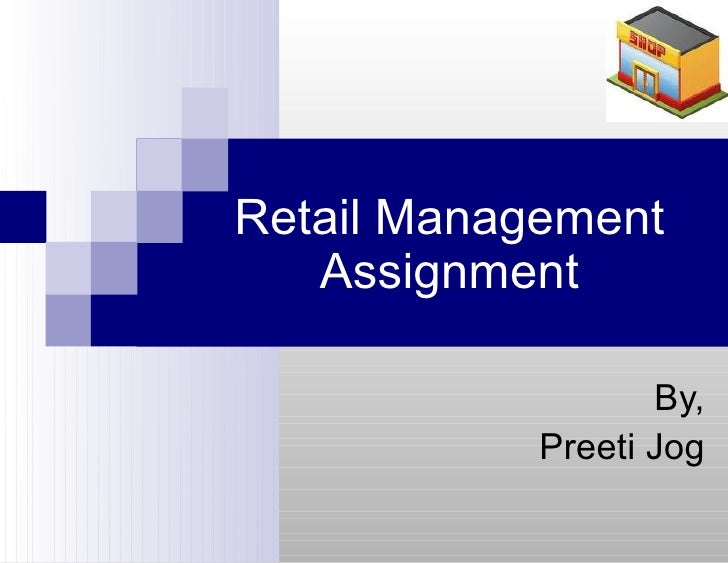 By, Preeti Jog Retail Management Assignment