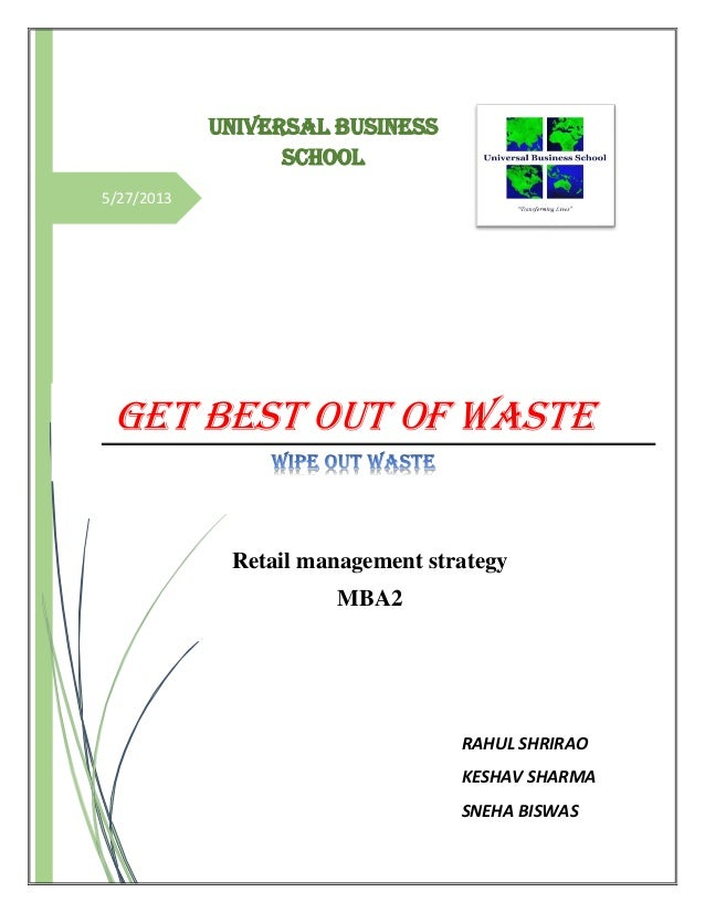 5/27/2013GET BEST OUT OF WASTEUNIVERSAL BUSINESSSCHOOLRetail management strategyMBA2RAHUL SHRIRAOKESHAV SHARMASNEHA BISWAS