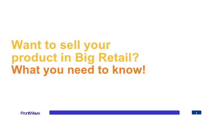 Want to sell your product in Big Retail?  What you need to know!