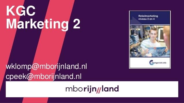 wklomp@mborijnland.nl cpeek@mborijnland.nl KGC Marketing 2