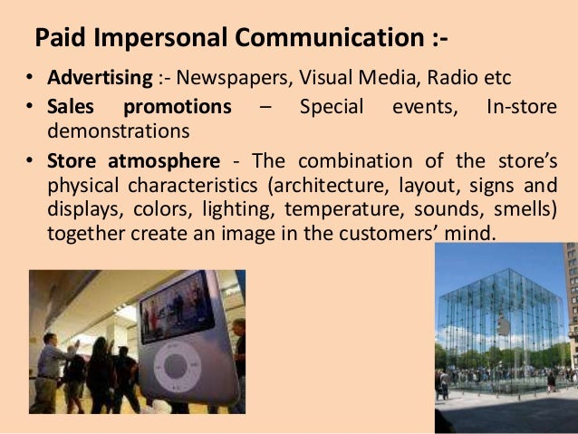 a brief overview of impersonal marketing communications Following methods come under paid impersonal communications:  it is the ambience created within a store to communicate information about the store's  like blog, viral, buzz, cause, grass root, influencer and social media marketing.