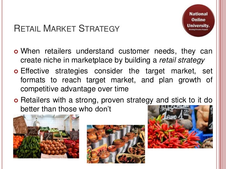 RETAIL MARKET STRATEGY When retailers understand customer needs, they can  create niche in marketplace by building a reta...