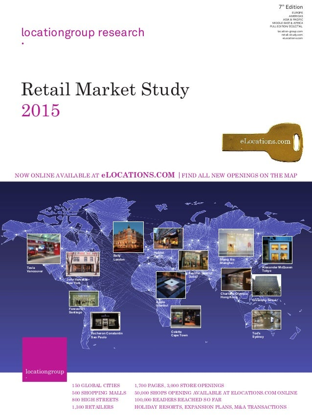 Retail Market Study 2015 locationgroup research 7 EUROPE AMERICAS ASIA & PACIFIC MIDDLE EAST & AFRICA FULL EDITION/DIGITAL...