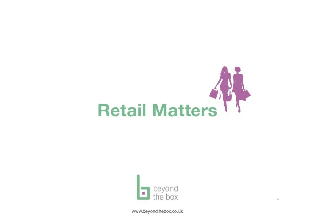 Retail Matters                             www.beyondthebox.co.ukwww.beyondthebox.co.uk