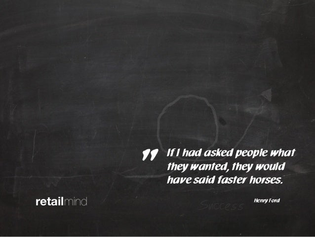 """retailmindIf I had asked people whatthey wanted, they wouldhave said faster horses.Henry Ford""""Success"""