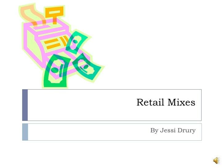Retail Mixes<br />By Jessi Drury<br />