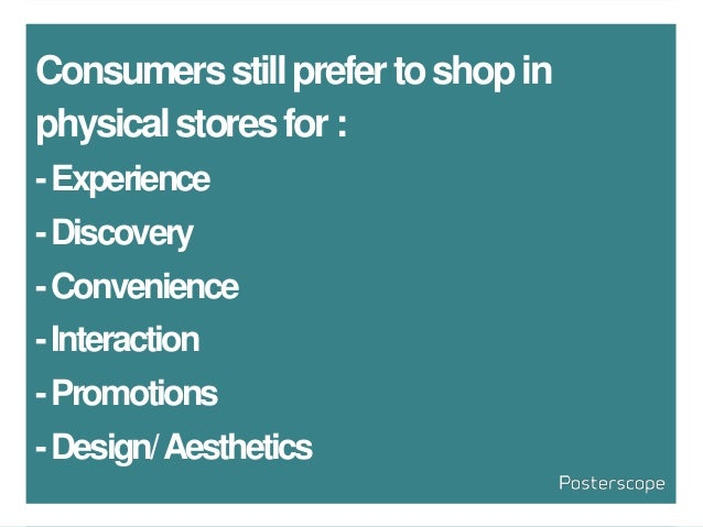 Consumersstillprefertoshopin physicalstoresfor: -Experience -Discovery -Convenience -Interaction -Promotions -Design/Aesth...