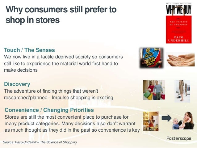Why consumers still prefer to shop in stores Source: Paco Underhill – The Science of Shopping Discovery The adventure of f...