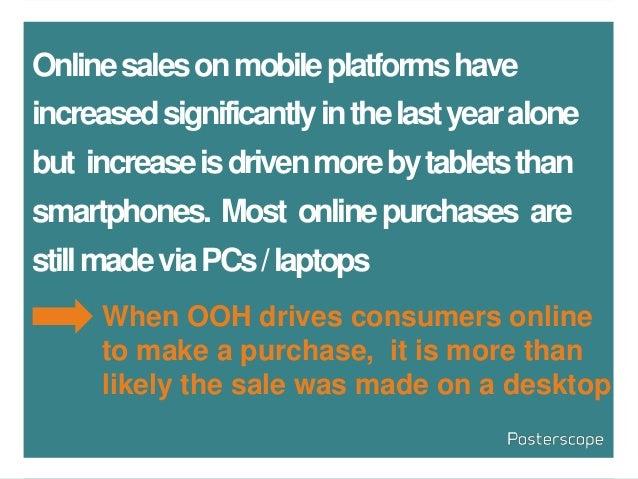 Onlinesalesonmobileplatformshave increasedsignificantlyinthelastyearalone but increaseisdrivenmorebytabletsthan smartphone...