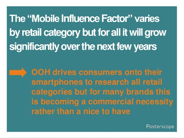 """The""""MobileInfluenceFactor""""varies byretailcategorybutforallitwillgrow significantlyoverthenextfewyears OOH drives consumers..."""