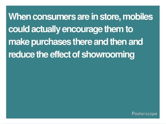 Whenconsumersareinstore,mobiles couldactuallyencouragethemto makepurchasesthereandthenand reducetheeffectofshowrooming