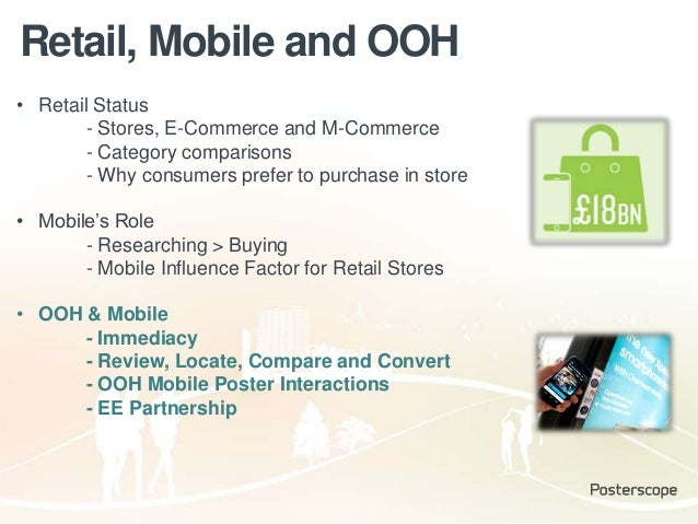 Retail, Mobile and OOH • Retail Status - Stores, E-Commerce and M-Commerce - Category comparisons - Why consumers prefer t...