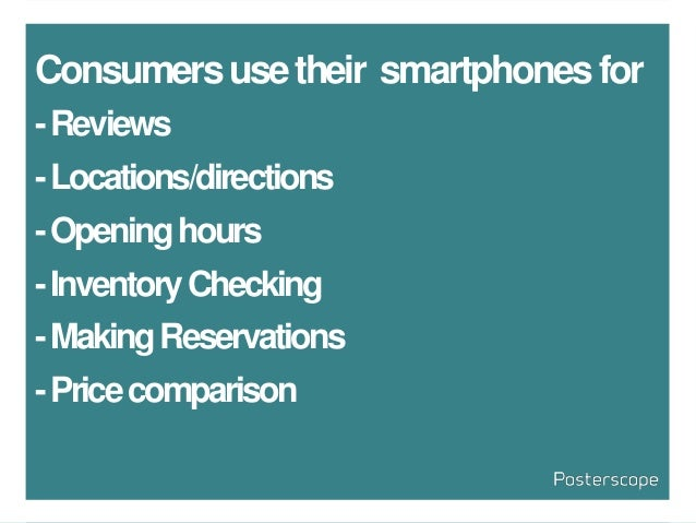 Consumersusetheir smartphonesfor -Reviews -Locations/directions -Openinghours -InventoryChecking -MakingReservations -Pric...