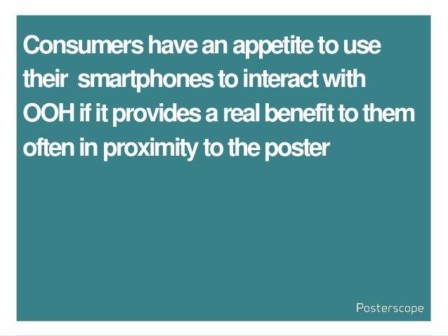Consumershaveanappetitetouse their smartphonestointeractwith OOHifitprovidesarealbenefittothem ofteninproximitytotheposter