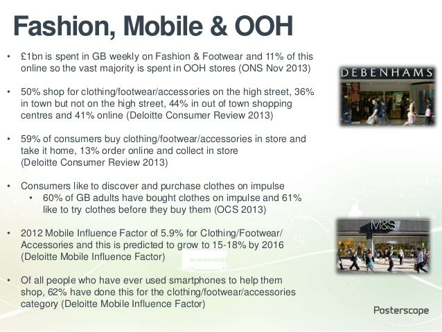 Fashion, Mobile & OOH • £1bn is spent in GB weekly on Fashion & Footwear and 11% of this online so the vast majority is sp...