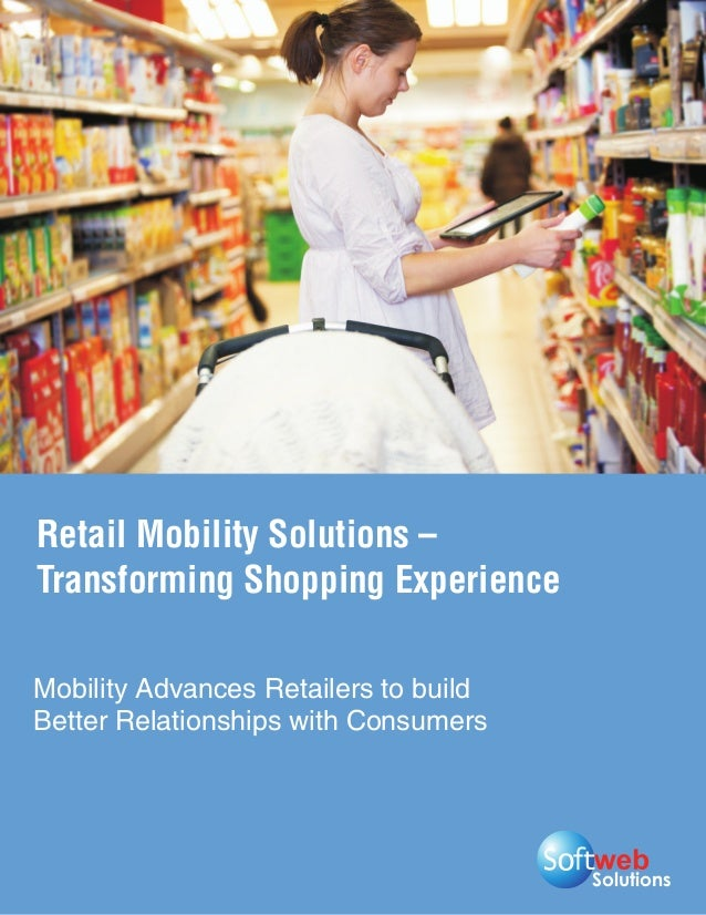 Retail Mobility Solutions –Transforming Shopping ExperienceMobility Advances Retailers to buildBetter Relationships with C...