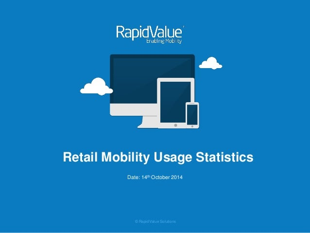 © RapidValue Solutions  Retail Mobility Usage Statistics  Date: 14th October 2014