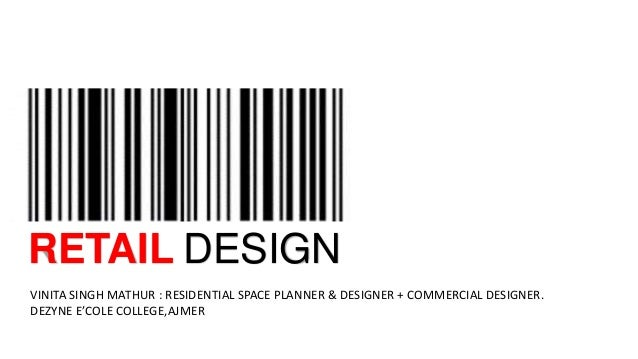 RETAIL DESIGN VINITA SINGH MATHUR : RESIDENTIAL SPACE PLANNER & DESIGNER + COMMERCIAL DESIGNER. DEZYNE E'COLE COLLEGE,AJMER