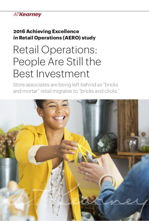 1Retail Operations: People Are Still the Best Investment 2016 Achieving Excellence in Retail Operations (AERO) study Retai...