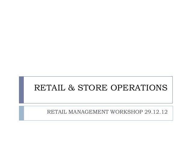 RETAIL & STORE OPERATIONS  RETAIL MANAGEMENT WORKSHOP 29.12.12